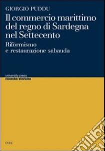 Il commercio marittimo del regno di Sardegna nel Settecento. Riformismo e restaurazione sabauda libro di Puddu Giorgio