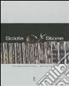 Sciola Stone. Ediz. illustrata libro
