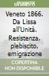 Veneto 1866. Da Lissa all'Unità. Resistenza, plebiscito, emigrazione libro