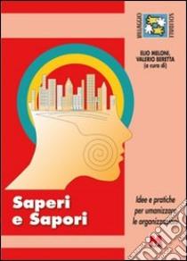 Saperi e sapori. Idee e pratiche per umanizzare le organizzazioni. Con DVD libro di Meloni Elio - Beretta Valerio