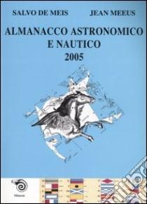 Almanacco astronomico e nautico 2005 libro di De Meis Salvo - Meeus Jean