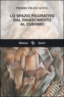 Lo spazio figurativo dal Rinascimento al cubismo libro di Francastel Pierre