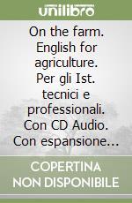 On the farm. English for agriculture. Con CD Audio. Per le Scuole superiori libro di Piccioli Ilaria