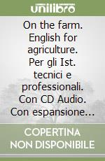 On the farm. English for agriculture. Con CD Audio. Per le Scuole superiori libro di Piccioli Ilaria