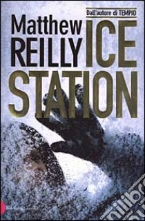Ice Station libro di Reilly Matthew
