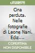 Cina perduta. Nelle fotografie di Leone Nani. Ediz. inglese libro