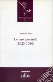 Lettere giovanili (1923-1936) libro di Lanza Del Vasto Giuseppe G.