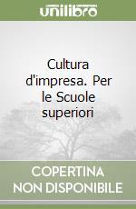 Cultura d'impresa. Per le Scuole superiori libro di Alcorn Marc - Castagnetti Paola