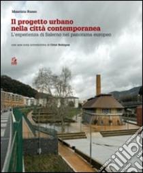 Il progetto urbano nella città contemporanea. L'esperienza di Salerno nel panorama europeo libro di Russo Maurizio