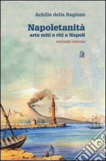 Napoletanità. Arte miti e riti a Napoli (2) libro di Della Ragione Achille