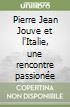 Pierre Jean Jouve et l'Italie, une rencontre passion�e