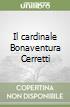 Il cardinale Bonaventura Cerretti libro
