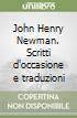 John Henry Newman. Scritti d'occasione e traduzioni libro