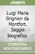 Luigi Maria Grignion da Montfort. Saggio biografico libro
