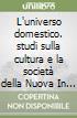 L'universo domestico. studi sulla cultura e la società della Nuova In ghilterra nel secolo XIX libro