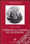 I romani e la nascita del re di Roma libro