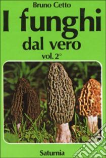 I funghi dal vero (2) libro di Cetto Bruno