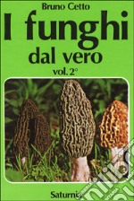 I funghi dal vero (2) libro di Cetto Bruno