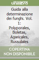 Guida alla determinazione dei funghi. Vol. 1: Polyporales, Boletas, Agaricales, Russulales libro di Moser Meinhard
