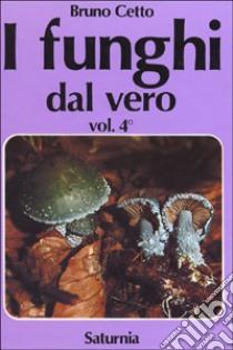 I funghi dal vero (4) libro di Cetto Bruno
