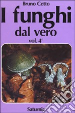 I funghi dal vero (4) libro di Cetto Bruno