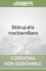 Bibliografia machiavelliana libro di Bertelli Sergio - Innocenti Piero