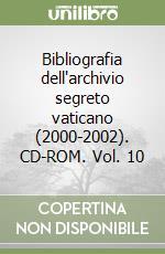 Bibliografia dell'archivio segreto vaticano (2000-2002). CD-ROM. Vol. 10 libro