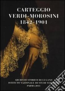 Carteggio Verdi-Morosini 1842-1901 libro di Verdi Giuseppe