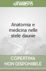 Anatomia e medicina nelle stele daunie libro di Cafiero Nicola