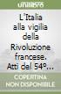 L'Italia alla vigilia della Rivoluzione francese. Atti del 54º Congresso di storia del Risorgimento italiano (Milano, 12-15 ottobre 1988) libro