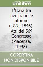 L'Italia tra rivoluzioni e riforme (1831-1846). Atti del 56º Congresso (Piacenza, 1992) libro
