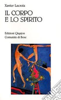 Il corpo e lo spirito. Sessualità e vita cristiana libro di Lacroix Xavier