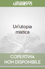 Un'utopia mistica libro di Gallizioli Marco