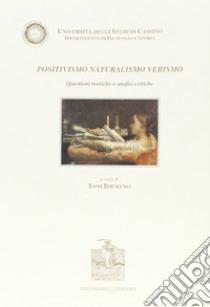 Positivismo, naturalismo, verismo. Questioni teoriche e analisi critiche libro