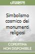 Simbolismo cosmico dei monumenti religiosi libro