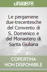 Le pergamene due-trecentesche del Convento di S. Domenico e del Monastero di Santa Giuliana libro di Del Giudice Costanza - Monacchia Paola