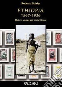 Ethiopia 1867-1936. History, stamps and postal history libro di Sciaky Roberto