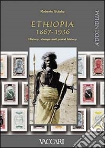 Ethiopia 1867-1936. History, stamps and postal history. Addendum libro di Sciaky Roberto