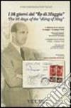 I 36 giorni del «Re di maggio». Umberto II di Savoia (9 maggio-13 giugno 1946). Attraverso la posta, corrispondenze, documenti, immagini. Ediz. italiana e inglese libro