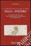 Le relazioni postali dell'Italia nell'Ottocento. Italia-Svizzera. Convenzioni e tariffe postali. Elenco ragionato delle corrispondenze in periodo filatelico libro