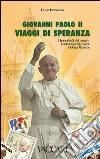 Giovanni Paolo II. Viaggi di speranza. I francobolli del mondo testimoniano le visite di papa Wojtyla libro