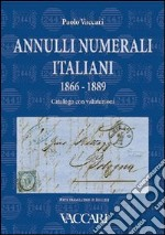 Annulli numerali italiani 1866-1889. Catalogo con valutazioni-Italian Numeral Cancellations 1866-1889. Catalogue with valuations libro