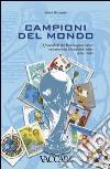 Campioni del mondo. I francobolli dei Paesi organizzatori e vincitori dei Mondiali di calcio 1930-2006 libro