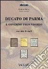 Ducato di Parma e Governo Provvisorio. Raccolta di studi libro