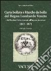 Carta bollata e marche da bollo del Regno Lombardo Veneto e dei territori italiani passati all'Impero Austriaco in uso dal novembre 1813 al 1871. Con valutazioni libro