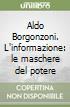 Aldo Borgonzoni. L'informazione: le maschere del potere libro