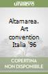 Altamarea. Art convention Italia '96