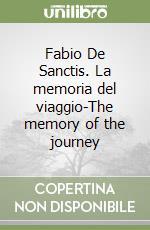Fabio De Sanctis. La memoria del viaggio-The memory of the journey libro di Schwarz Arturo