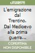 L'emigrazione dal Trentino. Dal Medioevo alla prima guerra mondiale libro