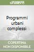 Programmi urbani complessi libro